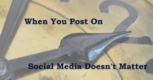 What Time You Post On Social Media Doesn't Matter: Does It?